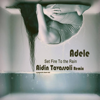 Adele - 'Set Fire To the Rain (Aidin Tavassoli Remix)'