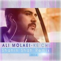 Ali Molaei - 'Ke Chi (Remix Shahin SHah)'
