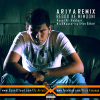 Ali Rahbari - 'Begoo Ke Mimooni (Ariya Remix)'