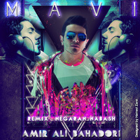 Amirali Bahadori - 'Negaran Nabash (DJ Mavi Remix)'