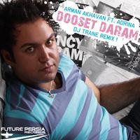 Arman Akhavan - 'Dooset Daram (Feat Adrina) DJ Trane Remix'
