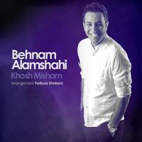 Behnam Alamshahi - 'Khosh Misham'