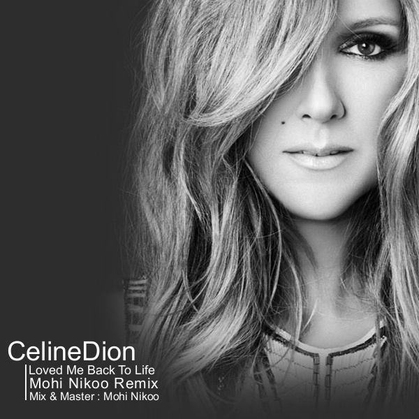 Celine Dion - 'Loved Me Back to Life (Mohi Nikoo Remix)' MP3 - RadioJavan.com