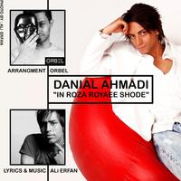 Danial Ahmadi - 'In Rooza Royaee Shode'