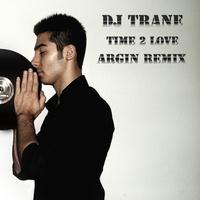 DJ Trane - 'Time 2 Love (Argin Remix)'