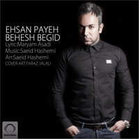 Ehsan Payeh - 'Behesh Begid'
