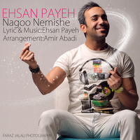 Ehsan Payeh - 'Nagoo Nemishe'