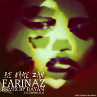 Farinaz - 'Be Name Zan (Dayan Remix)'