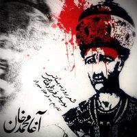 Farzad Fattahi - 'Agha Mohammad Khan'