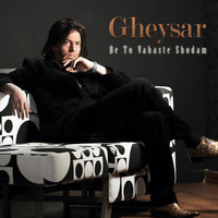 Gheysar - 'Be To Vabaste Shodam'