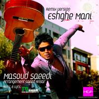 Masoud Saeedi - 'Eshghe Mani (Remix)'
