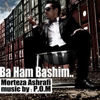 Morteza Ashrafi - 'Ba Ham Bashim'