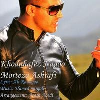 Morteza Ashrafi - 'Khodahafez Nagu'
