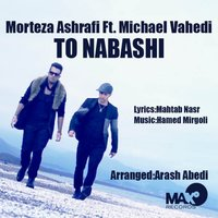 Morteza Ashrafi - 'To Nabashi (Ft Michael Vahedi)'