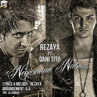 Rezaya - 'Negaranam Nabash (Ft Dani Tito)'