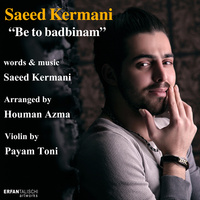 Saeed Kermani - 'Be To Badbinam'