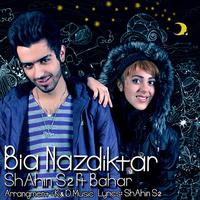 Shahin S2 - 'Biya Nazdiktar (Ft Hamishe Bahar)'