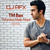 TM Bax - 'Tehroon Male Mast (DJ AFX Remix)'