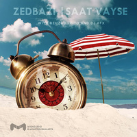 Zedbazi, Behzad Leito, DJ AFX - 'Saat Vayse'