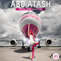 Abo Atash (Special House Mix) - 'Episode 83'